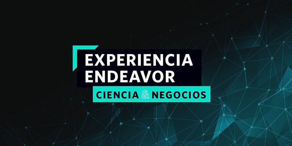 Experiencia Endeavor Ciencia y Negocios